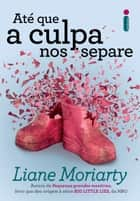 Até que a culpa nos separe ebook by Liane Moriarty