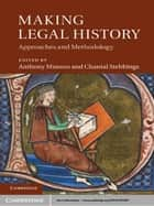 Making Legal History ebook by Professor Anthony Musson,Professor Chantal Stebbings