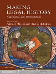 Making Legal History - Approaches and Methodologies ebook by Professor Anthony Musson,Professor Chantal Stebbings