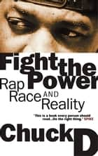 Fight the Power - Rap, Race and Reality with Yusuf Jah eBook by Chuck D