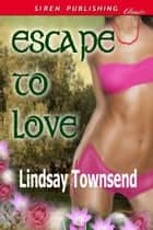 Escape To Love ebook by Lindsay Townsend