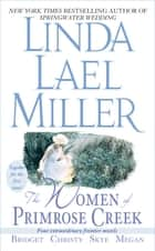 The Women of Primrose Creek (Omnibus) - Bridget/Christy/Skye/Megan ebook by Linda Lael Miller