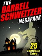The Darrell Schweitzer MEGAPACK ® - 25 Weird Tales of Fantasy and Horror ebook by