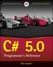 C# 5.0 Programmer's Reference ebook by Rod Stephens