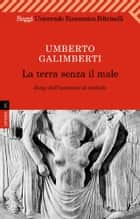 La terra senza il male ebook by Umberto Galimberti