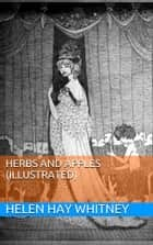 Herbs and Apples (Illustrated) ebook by Helen Hay Whitney