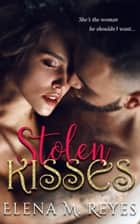 Stolen Kisses ebook by Elena M. Reyes