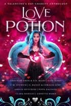 Love Potion: A Valentine's Day Charity Anthology ebook by Graceley Knox, D.D. Miers, Tate James,...