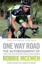 One Way Road - The Autobiography of Robbie McEwen ebook by Robbie McEwen, Ed Pickering