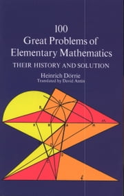 100 Great Problems of Elementary Mathematics ebook by Heinrich Dörrie