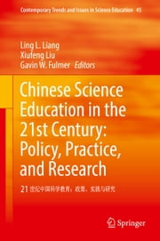Chinese Science Education in the 21st Century: Policy, Practice, and Research - 21 世纪中国科学教育:政策、实践与研究 ebook by Ling L. Liang,Xiufeng Liu,Gavin W. Fulmer