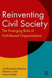 Reinventing Civil Society: The Emerging Role of Faith-Based Organizations - The Emerging Role of Faith-Based Organizations ebook by Cynthia Jackson-Elmoore,Richard C. Hula,Laura A. Reese