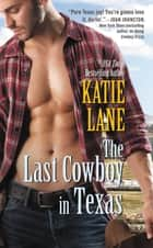 The Last Cowboy in Texas eBook by Katie Lane