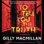 To Tell You the Truth - A Novel luisterboek by Gilly Macmillan