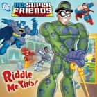 Riddle Me This! (DC Super Friends) ebook by Random House, Random House