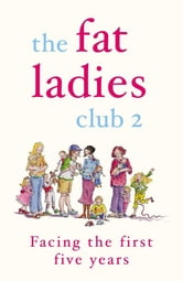 The Fat Ladies Club: Facing the First Five Years - Facing the First Five Years ebook by Hilary Gardener,Andrea Bettridge,Sarah Groves,Lyndsey Lawrence