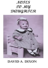 Notes To My Daughter ebook by David Dixon