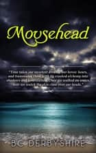 Mousehead ebook by BC Derbyshire