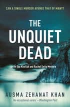 The Unquiet Dead ebook by Ausma Zehanat Khan