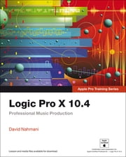 Logic Pro X 10.4 - Apple Pro Training Series - Professional Music Production ebook by David Nahmani