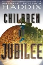 Children of Jubilee ebook by Margaret Peterson Haddix