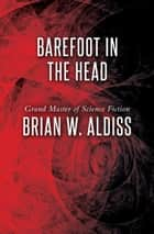Barefoot in the Head ebook by Brian W. Aldiss