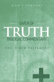 Giver of Truth Biblical Commentary-Vol 3 - New Testament ebook by God's Servant
