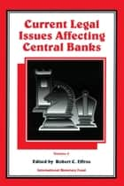 Current Legal Issues Affecting Central Banks, Volume II. ebook by Robert Mr. Effros