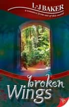 Broken Wings ebook by LJ Baker