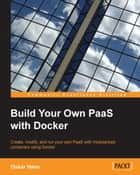 Build Your Own PaaS with Docker ebook by Oskar Hane