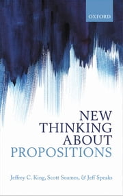 New Thinking about Propositions ebook by Jeffrey C. King,Scott Soames,Jeff Speaks