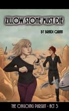 Zillow Stone Must Die (The Ongoing Pursuit, Act 3) ebook by Brindi Quinn