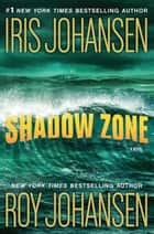Shadow Zone ebook by Iris Johansen,Roy Johansen