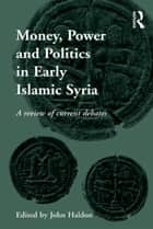 Money, Power and Politics in Early Islamic Syria ebook by John Haldon