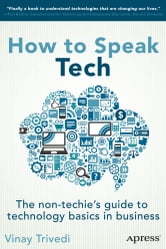 How to Speak Tech - The Non-Techie's Guide to Technology Basics in Business ebook by Vinay Trivedi