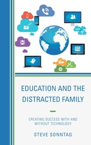 Education and the Distracted Family - Creating Success with and without Technology ebook by Steve Sonntag