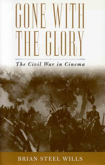 Gone with the Glory - The Civil War in Cinema ebook by Brian Steel Wills