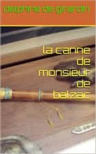 la canne de monsieur de balzac ebook by delphine de girardin