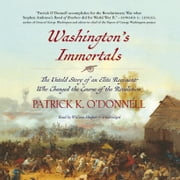 Washington's Immortals - The Untold Story of an Elite Regiment Who Changed the Course of the Revolution audiobook by Patrick K. O'Donnell