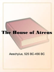 The House Of Atreus ebook by AEschylus