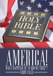 "America! What Happened To ""In GOD We Trust""? ebook by Jason Falls"
