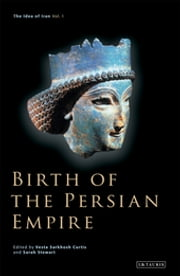 Birth of the Persian Empire ebook by Vesta Sarkhosh Curtis, Sarah Stewart