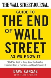 The Wall Street Journal Guide to the End of Wall Street as We Know It ebook by Dave Kansas