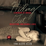 Hiding Out - A Memoir of Drugs, Deception, and Double Lives audiobook by Tina Alexis Allen