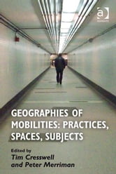 Geographies of Mobilities: Practices, Spaces, Subjects ebook by