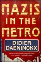 Nazis in the Metro ebook by Didier Daeninckx,Anna Moschovakis