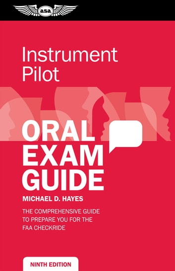 Instrument Pilot Oral Exam Guide - The comprehensive guide to prepare you for the FAA checkride ebook by Michael D. Hayes