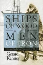 Ships of Wood and Men of Iron ebook by Gerard Kenney