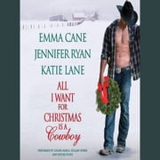 All I Want for Christmas is a Cowboy audiobook by Jennifer Ryan, Katie Lane, Emma Cane