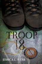 Troop 18 ebook by Jessica L. Webb